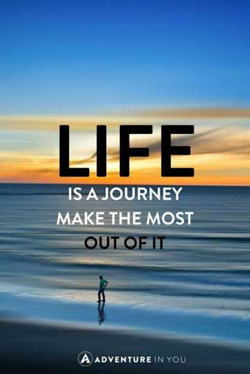 Life is a journey - make the most out of it
